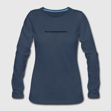 Now Accepting Donations - Women's Premium Long Sleeve T-Shirt