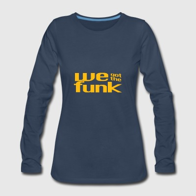 WE GOT THE FUNK - Women's Premium Long Sleeve T-Shirt