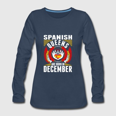 Spanish Queens Are Born In December - Women's Premium Long Sleeve T-Shirt
