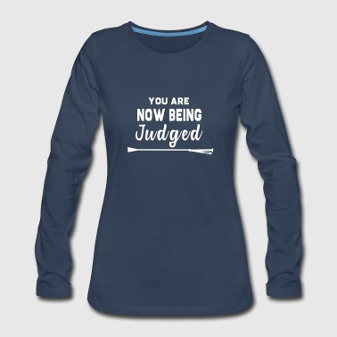 You Are Now Being Judged - Women's Premium Long Sleeve T-Shirt