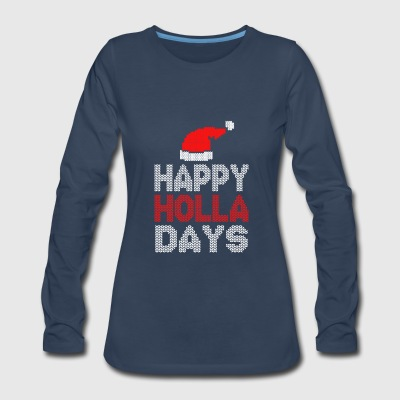 Happy Holla Days to Merry Christmas 2017 - Women's Premium Long Sleeve T-Shirt
