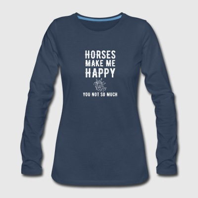 Horses make me happy you not so much - Women's Premium Long Sleeve T-Shirt