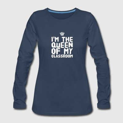 I'm the queen of my classroom - Women's Premium Long Sleeve T-Shirt