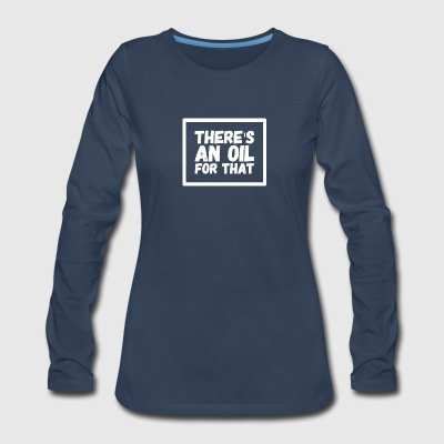 There's an oil for that - Women's Premium Long Sleeve T-Shirt