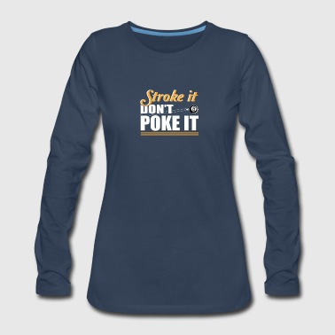 Stroke It Dont Poke Love Billiard Shirt - Women's Premium Long Sleeve T-Shirt