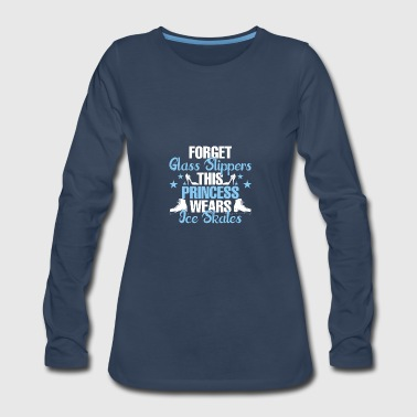 Forget Glass Slippers This Princess Wear Ice Skate - Women's Premium Long Sleeve T-Shirt