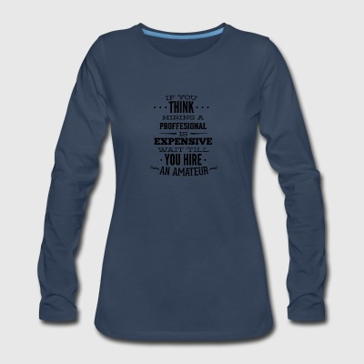 if_you_think_hiring_professional_is_expensive-01 - Women's Premium Long Sleeve T-Shirt