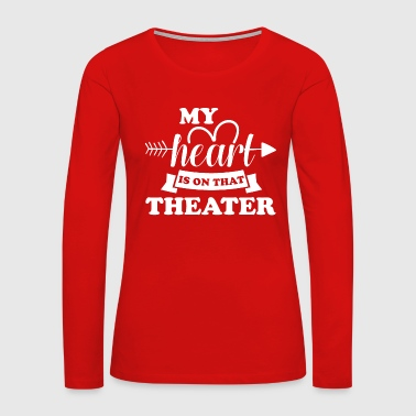 My heart is on that theater - Women's Premium Long Sleeve T-Shirt