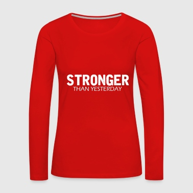 Weight Loss Funny Weight Loss - Stronger Than Yesterday -Humor - Women's Premium Long Sleeve T-Shirt