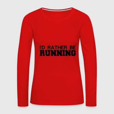 RATHER BE RUNNING - Women's Premium Long Sleeve T-Shirt
