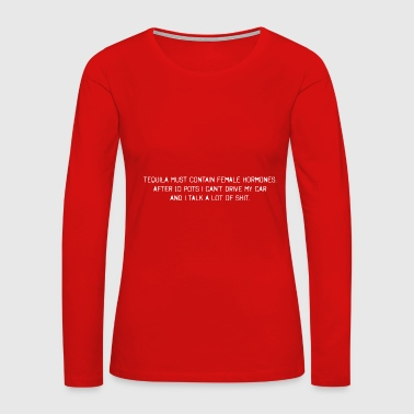 Tequila Contains Female Hormones 10 Pots Drive - Women's Premium Long Sleeve T-Shirt
