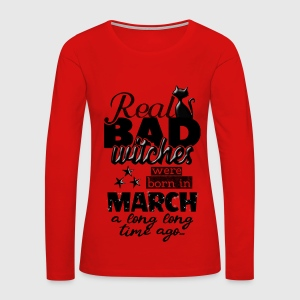 Born in march real bad witches funny bday quotes by xsylx womens premium long sleeve t shirt voltagebd Choice Image