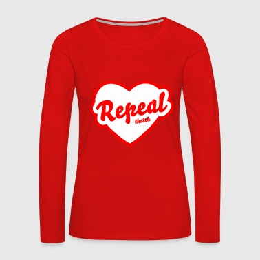 Good Repeal - Women's Premium Long Sleeve T-Shirt