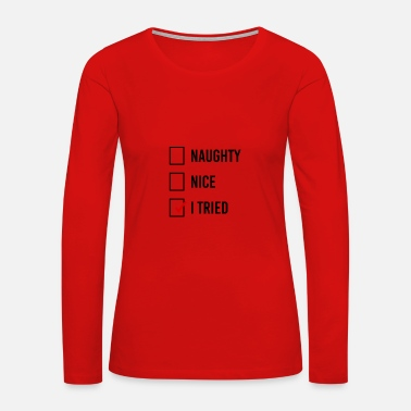 Naughty Naughty, Nice, I tried - Women's Premium Long Sleeve T-Shirt