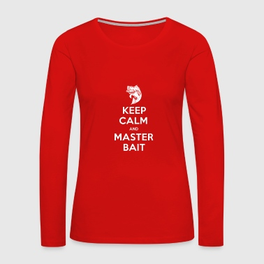 Keep Calm And Master Bait - Women's Premium Long Sleeve T-Shirt