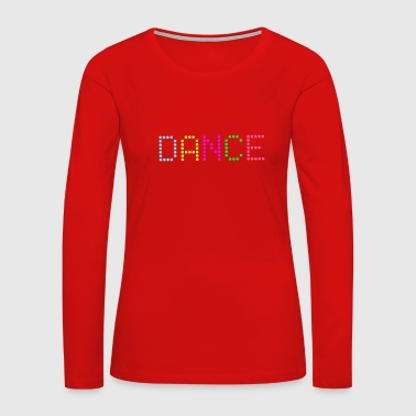 Dance T-Shirt Bright Party Glowing Effect 80's - Women's Premium Long Sleeve T-Shirt