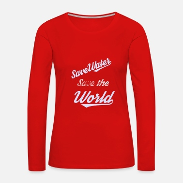 Save The Vinyl save water save life Tee - Women's Premium Long Sleeve T-Shirt