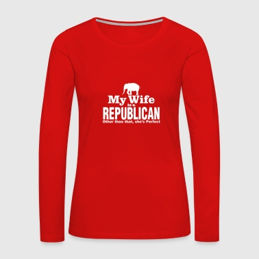 Funny Republican Right Wing Wife Political Couples Joke - Women's Premium Long Sleeve T-Shirt