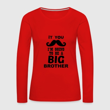 If You I'm going to be a Big Brother - Women's Premium Long Sleeve T-Shirt