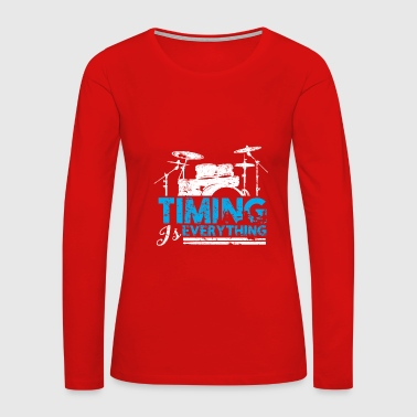 Timing is Everything Drummer Gift Birthday - Women's Premium Long Sleeve T-Shirt