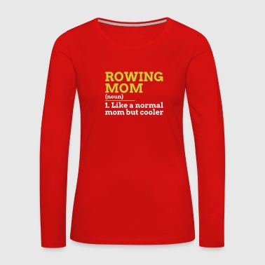 Rowing Rowing Mom - Women's Premium Long Sleeve T-Shirt