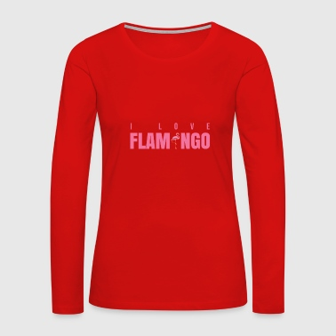 Flamenco I Love Flamingo - Women's Premium Long Sleeve T-Shirt