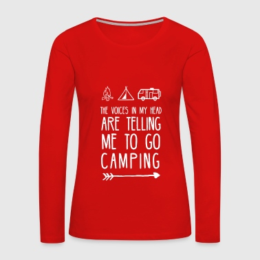 The Voices In My Head Are Telling Me To Go Camping - Women's Premium Long Sleeve T-Shirt