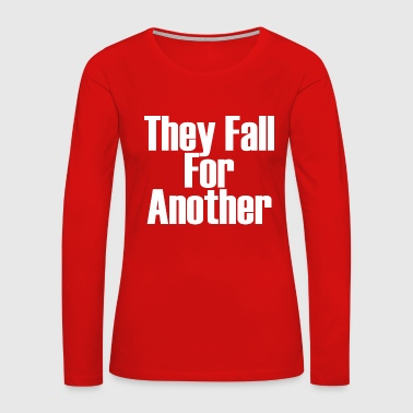 They Fall For Another - Women's Premium Long Sleeve T-Shirt