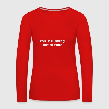your running out of time white text - Women's Premium Long Sleeve T-Shirt