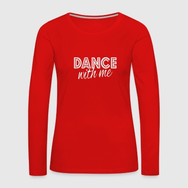 dance with me - Women's Premium Long Sleeve T-Shirt