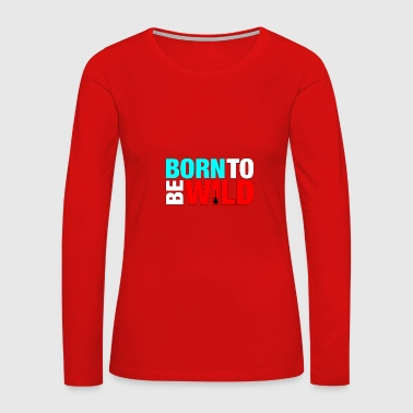 colorful born wild - Women's Premium Long Sleeve T-Shirt