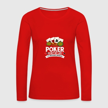 POKER IS NOT MY LIFE ITS IMPORTANT - Women's Premium Long Sleeve T-Shirt
