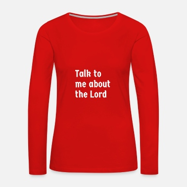 The Lord God Jesus Christ Bible Pray Christian - Women's Premium Long Sleeve T-Shirt