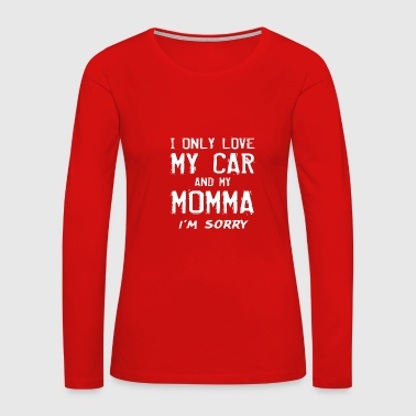 I Only Love My Car And My Momma Automobile Lover - Women's Premium Long Sleeve T-Shirt