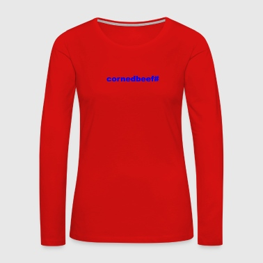 Corned Beef # - Women's Premium Long Sleeve T-Shirt