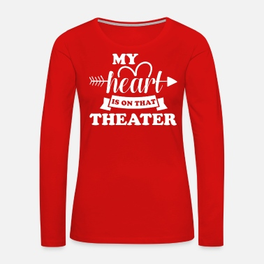 Theater My heart is on that theater - Women's Premium Long Sleeve T-Shirt