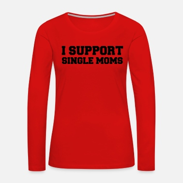 Strip Tease I SUPPORT SINGLE MOMS - Women's Premium Long Sleeve T-Shirt