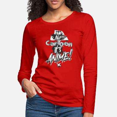 It's Not Cartoon It's Anime - Women's Premium Longsleeve Shirt
