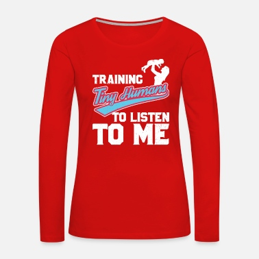 Teacher Training Parent and Teacher Training Tiny Humans - Women's Premium Long Sleeve T-Shirt