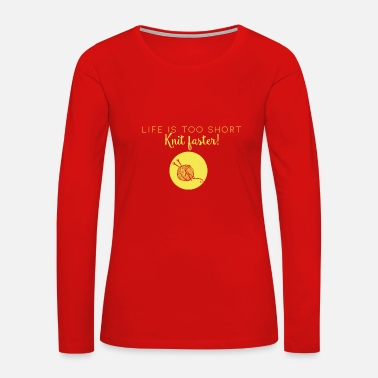 Life Is Too Short Knit Faster! Yellow Letters - Women's Premium Long Sleeve T-Shirt