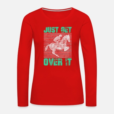 Over Just Get Over It - Women's Premium Long Sleeve T-Shirt