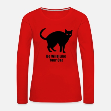 be wild like your cat - Women's Premium Long Sleeve T-Shirt