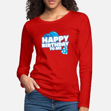 Happy Birthday Happy Birthday to me! - Women's Premium Longsleeve Shirt