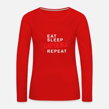 Capoeira Eat sleep Capoeira repeat - Funny Sport Gift - Women's Premium Long Sleeve T-Shirt