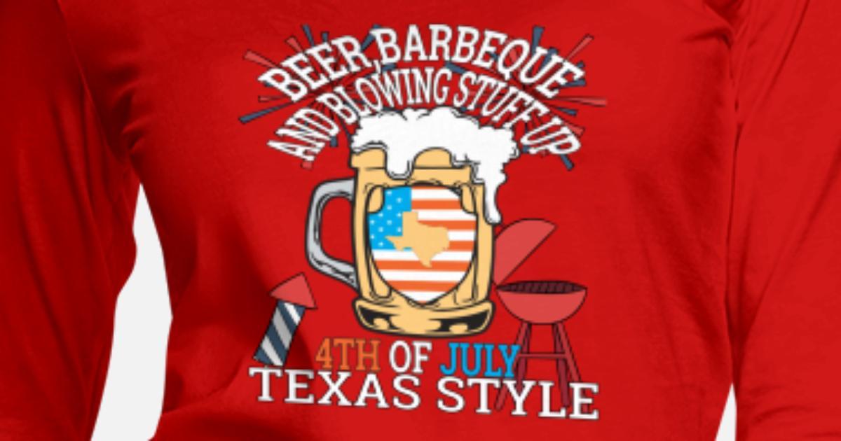 8099b3f4 Beer BBQ And Blowin Stuff Up 4th Of July Texas Women's Premium Longsleeve  Shirt | Spreadshirt