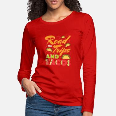 Trip Road Trips And Tacos Road Trip Family Vacation - Women's Premium Longsleeve Shirt