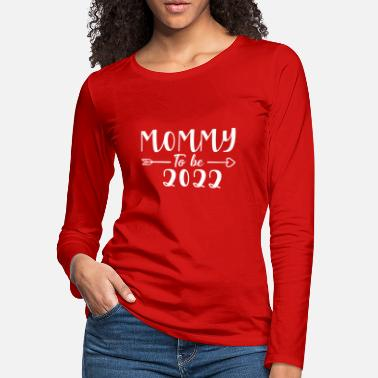 Mommy to be 2022 - Women's Premium Longsleeve Shirt