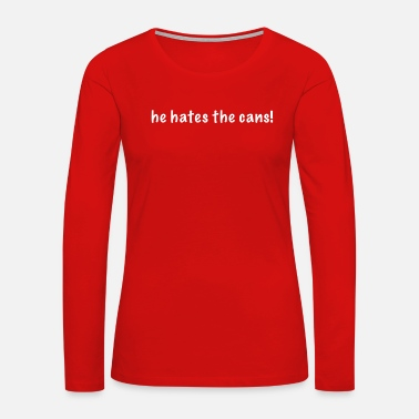Steve he hates the cans! - Women's Premium Long Sleeve T-Shirt