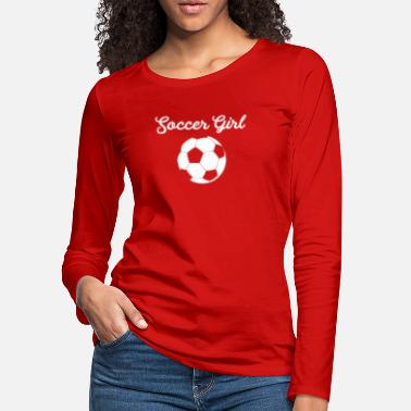 Girls Soccer Soccer Girl - Women's Premium Longsleeve Shirt