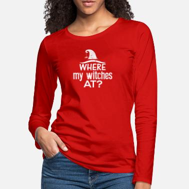 Wicca Where my Witches at Funny Halloween Shirt - Women's Premium Longsleeve Shirt